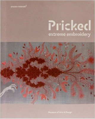 Pricked: Extreme Embroidery Museum of Arts and Design, New York, NY Essay by David McFadden 2007