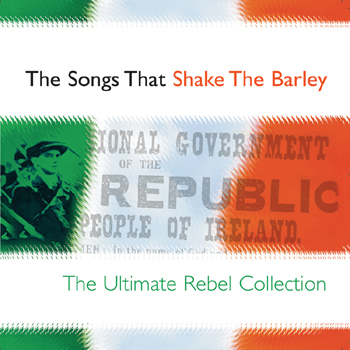 Various Artists - The Songs That Shake the Barley - The Ultimate Rebel Collection.jpg