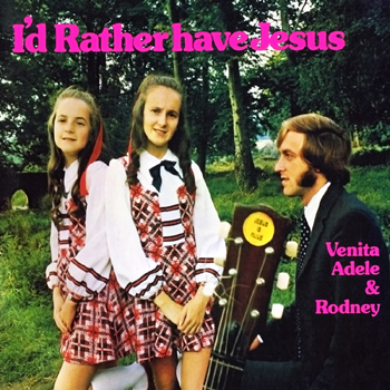 Venita Adele & Rodney - I'd Rather Have Jesus.jpg