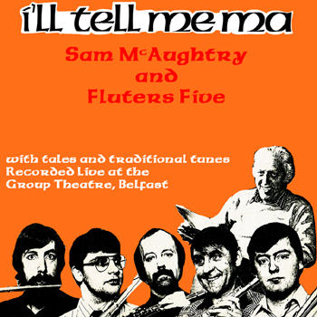 Sam McAughtry & Fluters Five - I'll Tell Me Ma (Live).jpg