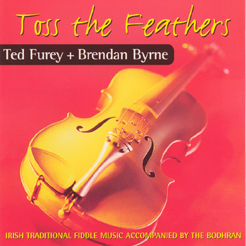 Ted Furey & Brendan Byrne - Toss the Feathers.jpg