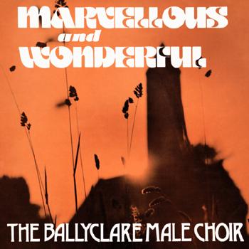 The Ballyclare Male Choir - Marvellous and Wonderful.jpg