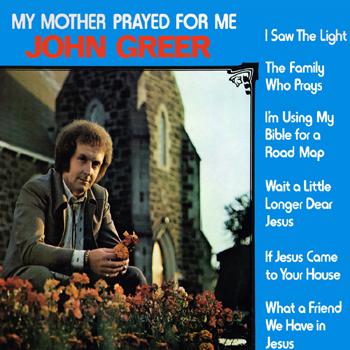 John Greer - My Mother Prayed for Me.jpg