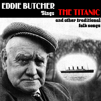 Eddie Butcher  - Sings the Titanic and Other Traditional Folk Songs.jpg