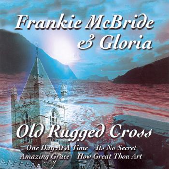 Frankie McBride & Gloria - Old Rugged Cross.jpg