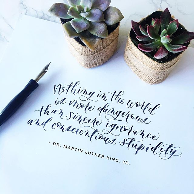 I love celebrating Martin Luther King, Jr. every year. In recent years, I have come to really appreciate all that he did for us and the profound impact he has had on our culture. Lettering his quotes is one of my favorite things to do because there are so many inspiring words that sometimes move me to tears while I sketch, layout and ink. ⠀⠀⠀⠀⠀⠀⠀⠀⠀ ⠀⠀⠀⠀⠀⠀⠀⠀⠀ ⠀⠀⠀⠀⠀⠀⠀⠀⠀ ⠀⠀⠀⠀⠀⠀⠀⠀⠀ ⠀⠀⠀⠀⠀⠀⠀⠀⠀ ⠀⠀⠀⠀⠀⠀ ⠀⠀⠀⠀⠀⠀⠀⠀⠀ This year, I loved when my 5 year old came home from school and told me what she had learned about MLK at school. Her concern for those different than herself and understanding of the equality of others made me so grateful once again. ⠀⠀⠀⠀⠀⠀⠀⠀⠀ ⠀⠀⠀⠀⠀⠀⠀⠀⠀ ⠀⠀⠀⠀⠀⠀⠀⠀⠀⠀⠀⠀⠀⠀⠀⠀⠀ ⠀⠀⠀⠀⠀⠀⠀ This quote in particular seemed appropriate for this time, where so much is going on around us that I feel I have little control over. And where the news reminds me of the dangerous world in which we live. At times, I feel all that's in my power is to be sure sincere ignorance and conscientious stupidity have no place within my home with my family. But then I am reminded that MLK didn't think that way. He knew he could have a big influence on the future of our culture. And while we still aren't there yet, I'm grateful to be celebrating the strides he so bravely made.