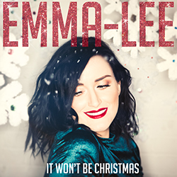 IT WON'T BE CHRISTMAS (2016)    Written by: Emma-Lee, Karen Kosowski & Julie Crochetiere. Produced by Karen Kosowski    Watch video  HERE .