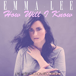 HOW WILL I KNOW (2016)    (Whitney Houston Cover)  .   Arranged by Karen Kosowski & Emma-Lee.   Recorded live at Revolution.     Watch video  HERE .