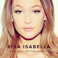 """I'M SO OVER GETTING OVER YOU"" Artist: Kira Isabella Written by: Gavin Slate, Travis Wood, Emma-Lee iTunes 