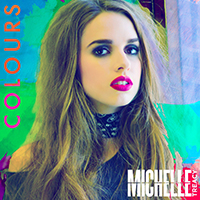 """COLOURS"" Artist: Michelle Treacy Written by: Michelle Treacy, Karen Kosowski, Emma-Lee iTunes 