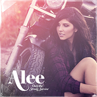 """ONLY THE STRONG SURVIVE"" Artist: Alee Written by: Alee, Karen Kosowski, Emma-Lee iTunes 