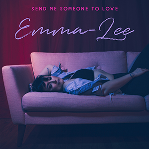 SEND ME SOMEONE TO LOVE  (2017)    Written by: Emma-Lee, Karen Kosowski.   Produced by Karen Kosowski.