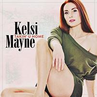 """""""Takin' U Home""""  Artist:  Kelsi Mayne   Written by: Emma-Lee & Kelsi Mayne   iTunes"""