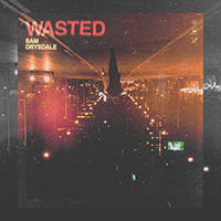 """WASTED""  Artist: Sam Drysdale  Written by: Sam Drysdale, Craig McConnell, Tawgs Saulter, Michael Sonier, Emma-Lee   iTunes"