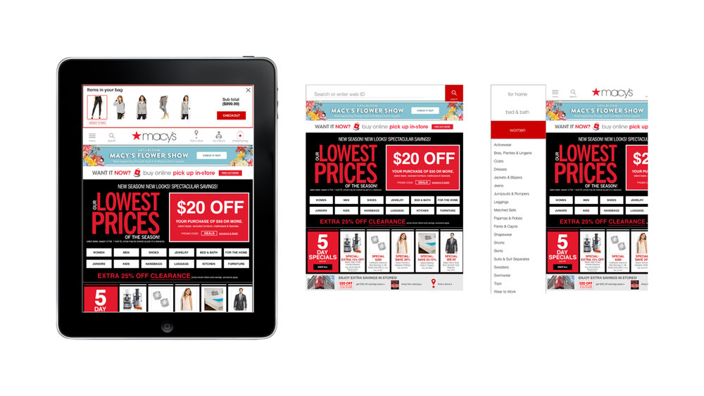 Tablet Optimization - Tablet optimization was an optimization lean lab created to improve the quickly growing Macy's.com tablet experience. Through A/B testing we created several experiments to improve the navigation, search function, and shopping bag on the site. Processes include wireframes, hi-resolution prototypes, rapid iteration of experiences with releases every 2 weeks.