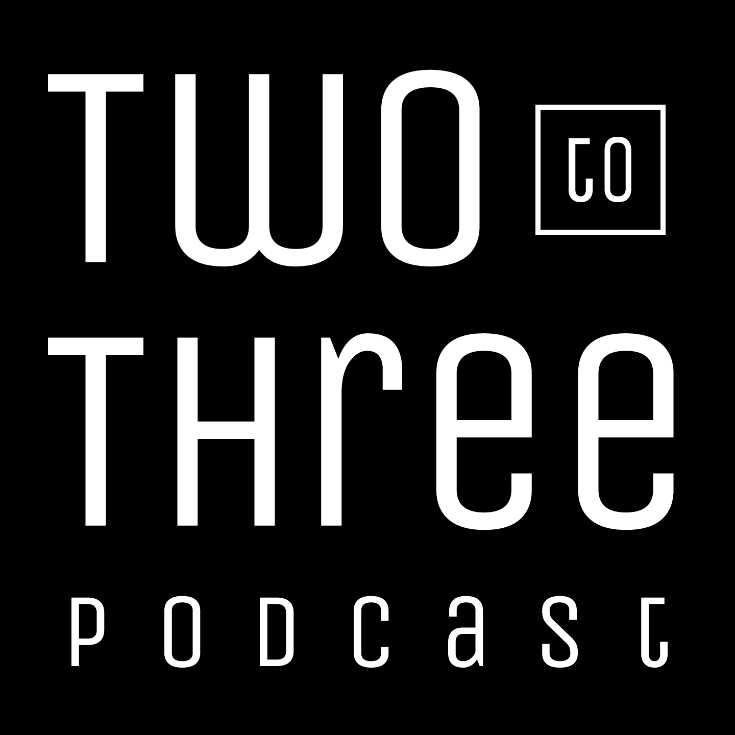 Two to Three Podcast