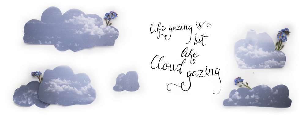 Life Gazing is like cloud gazing