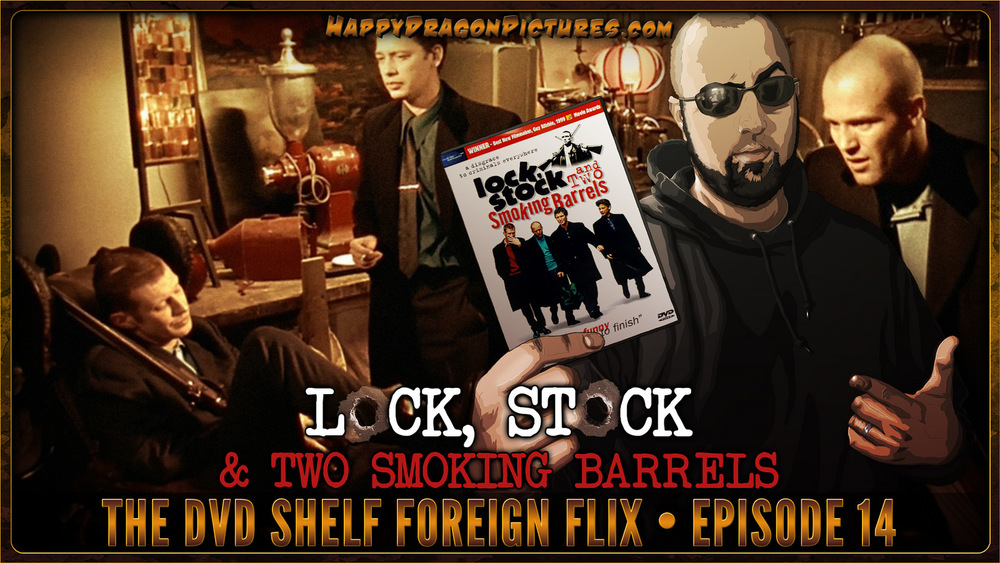 The DVD Shelf Foreign Flix Episode 14: Lock, Stock & Two Smoking Barrels