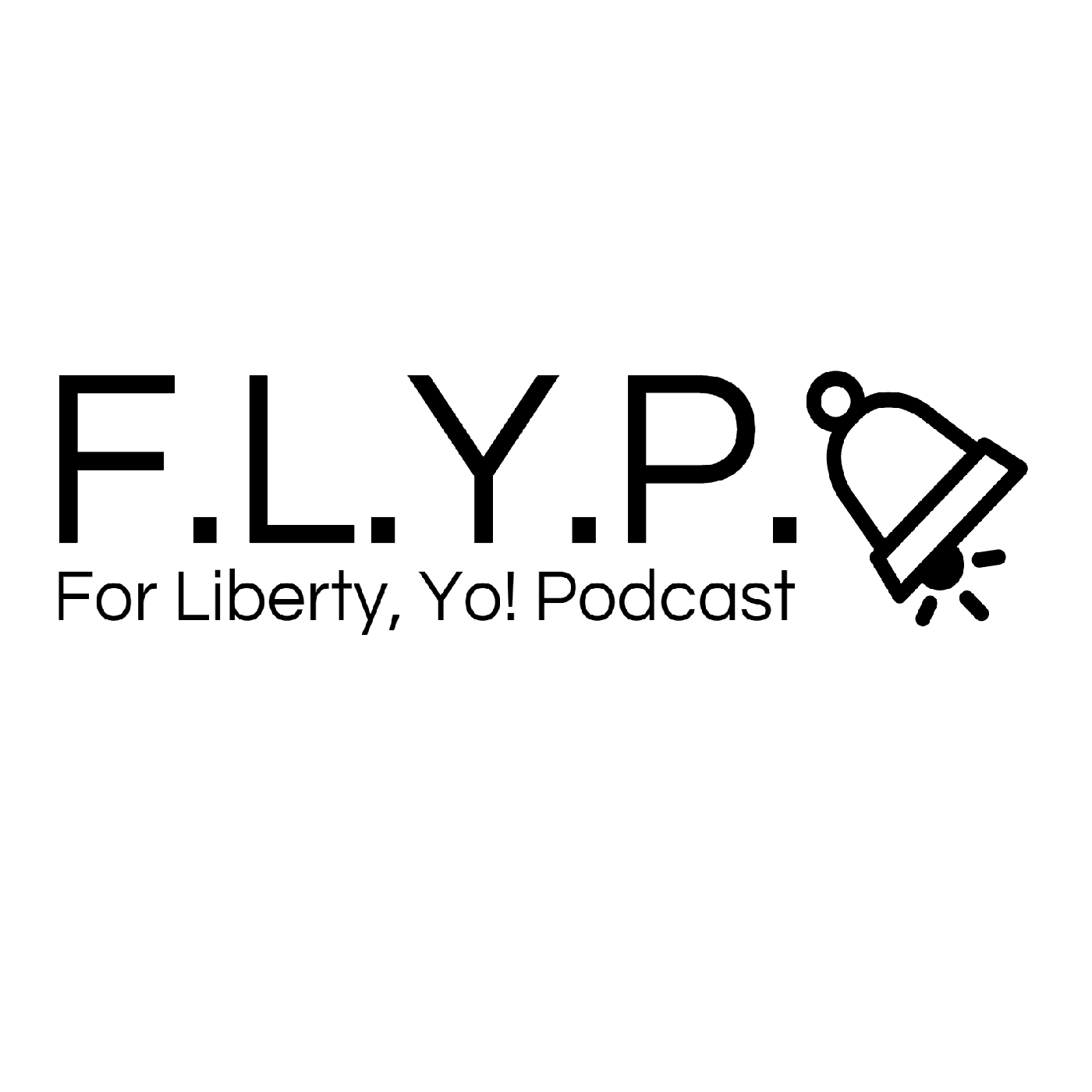 For Liberty, Yo! Podcast - F.L.Y.P.