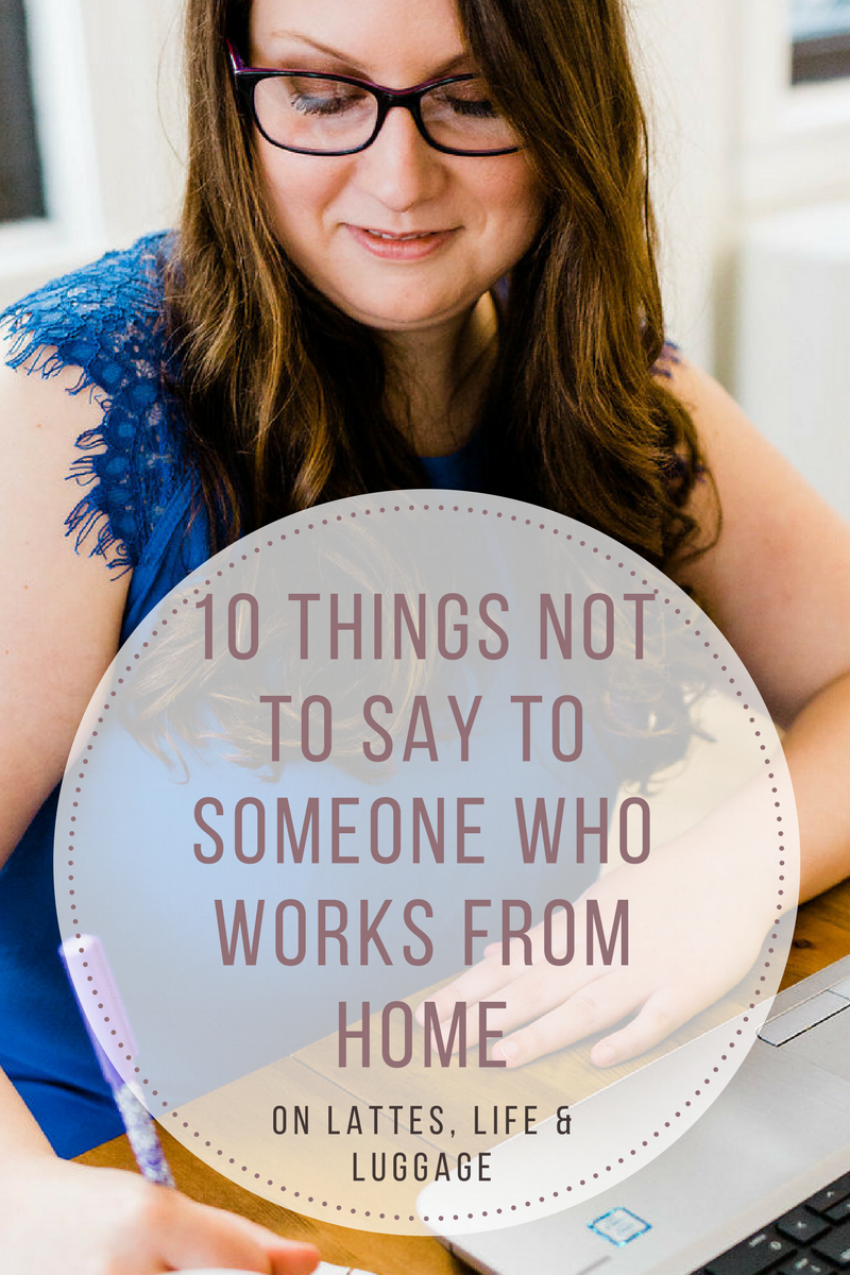 10 Things Not To Say to Work From Home.png