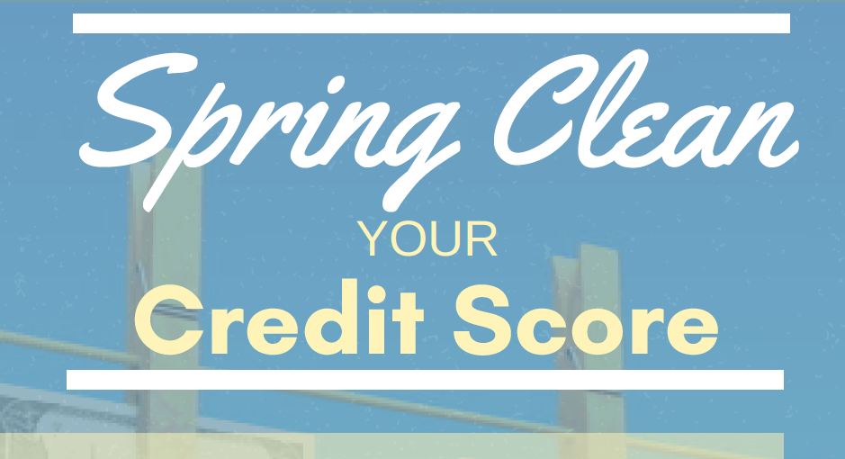 "Click This Image for The ""Spring Clean"" Your Credit Score Guide"