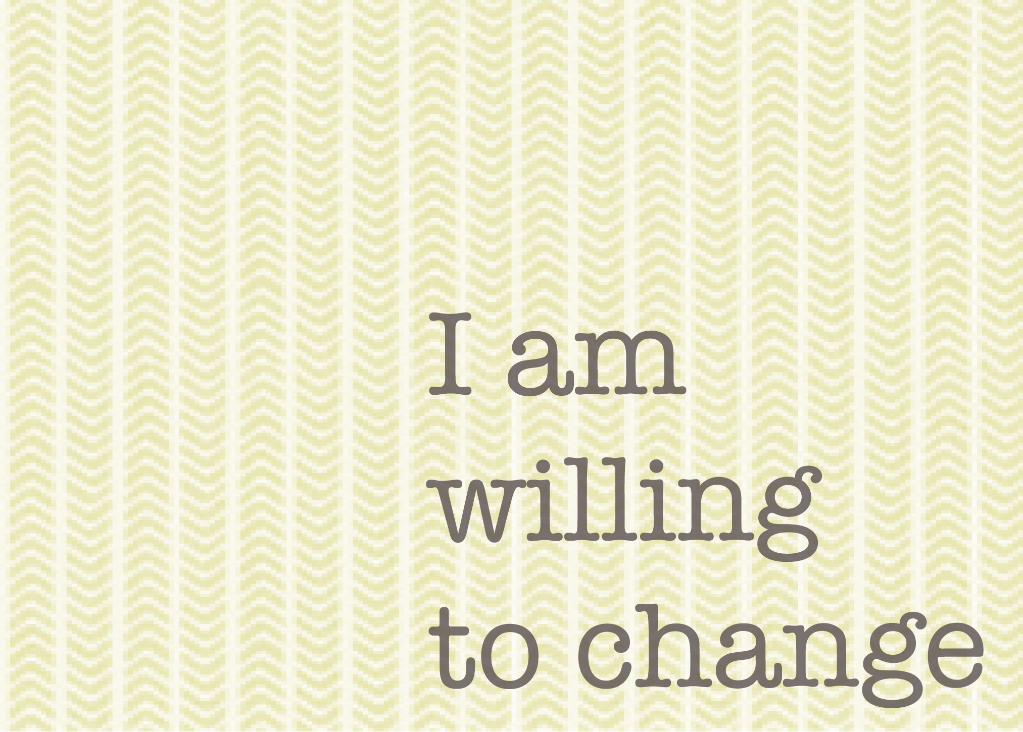 I am willing to change affirmation