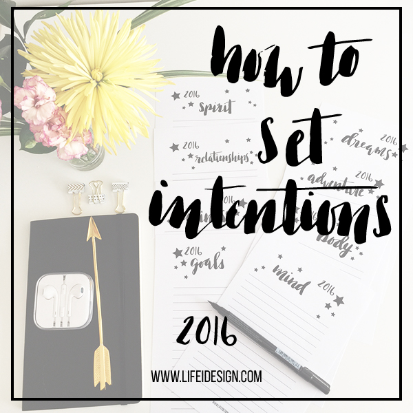 How to set intentions for 2016.  Free download and printable on lifeidesign.com
