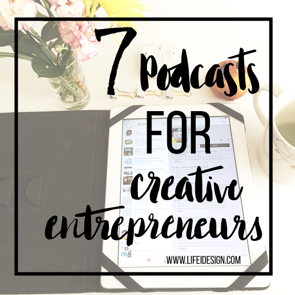 7 podcasts for creative entrepreneurs to help boost creativity, learn about business and some fun ones too!