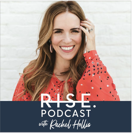 Rise Podcast  with Rachel Hollis, lots of… wash your face and get going inspiration!