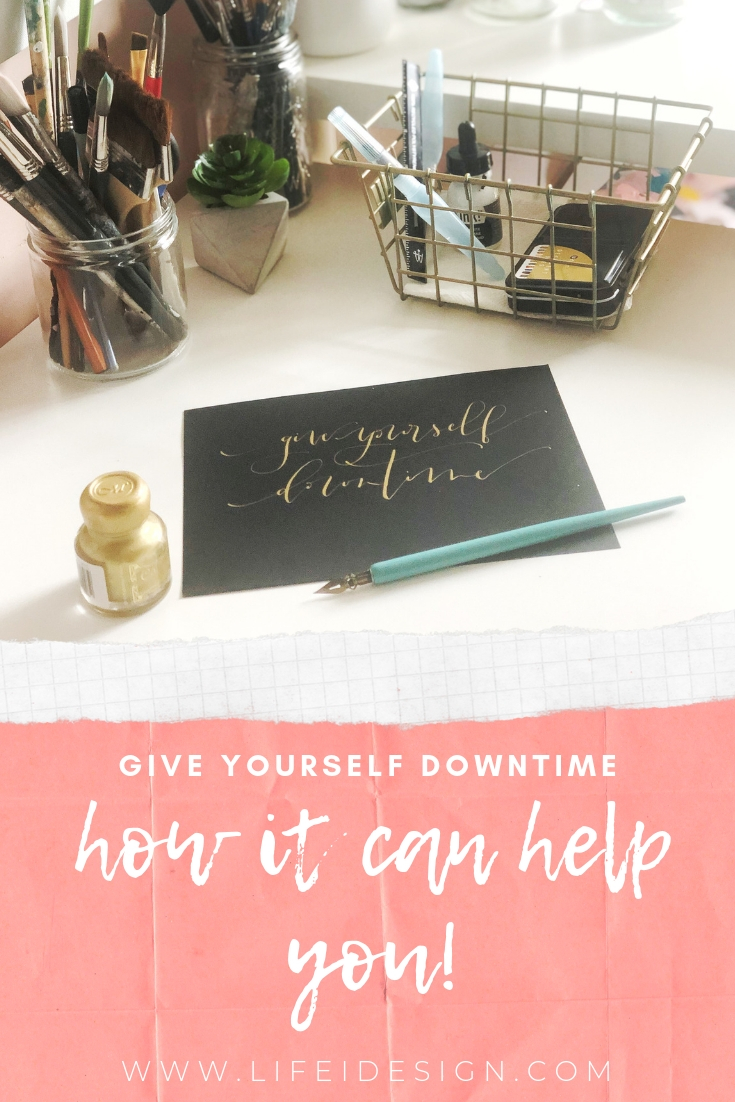 Give yourself downtime - how it can help you www.lifeidesign.com