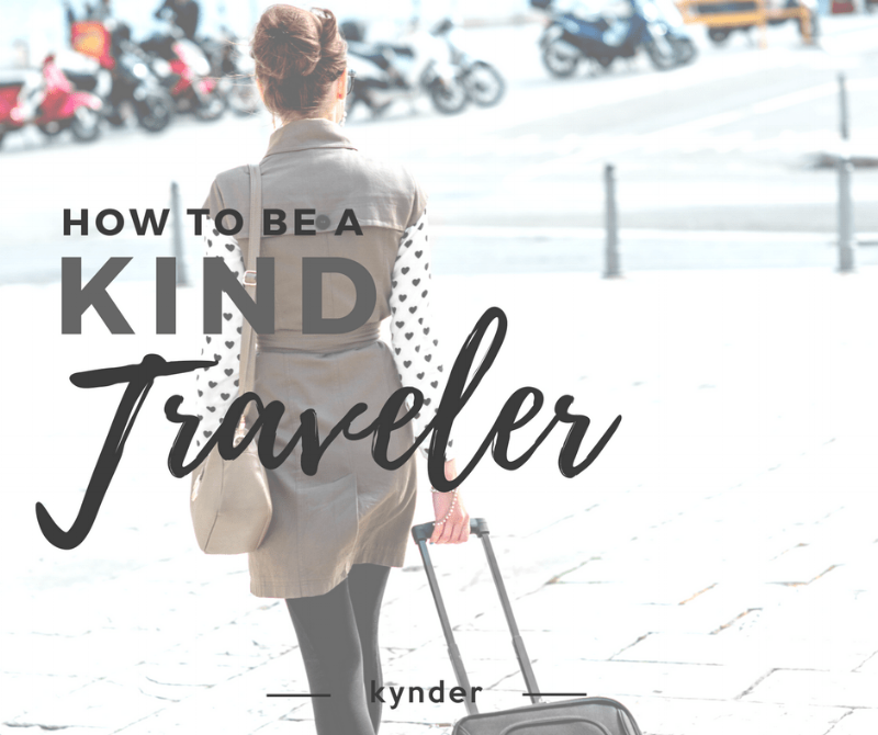 How To Be A Kind Traveler