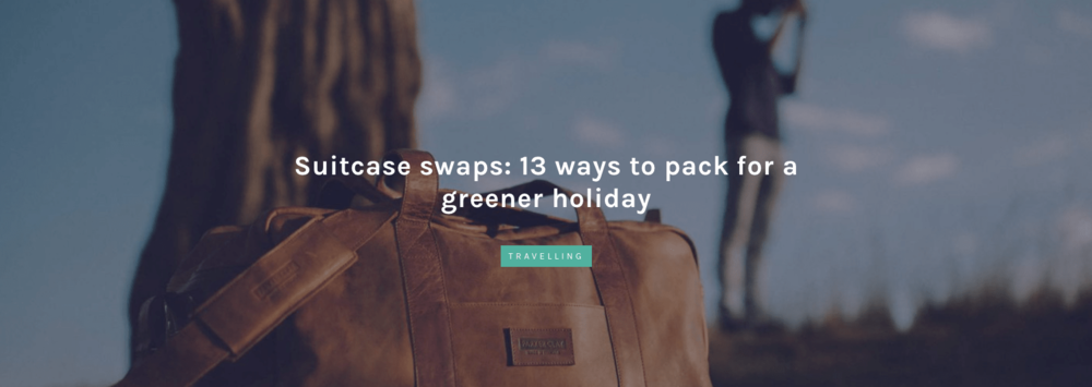 Suitcase Swaps: 13 ways to pack for a greener holiday