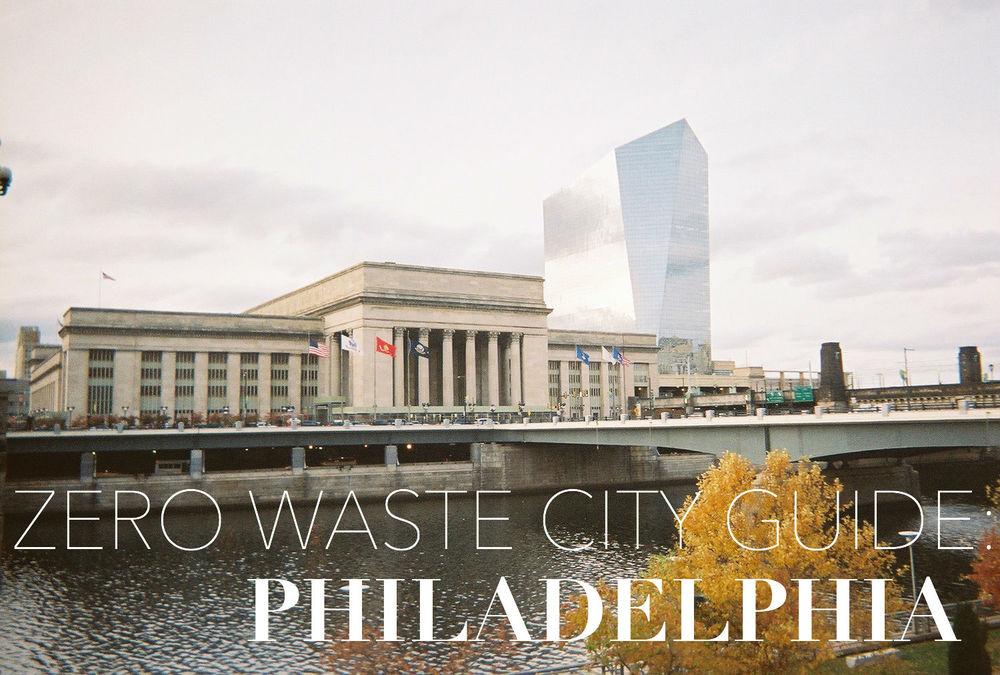 Zero Waste City Guide: Philadelphia, Pennsylvania | Litterless