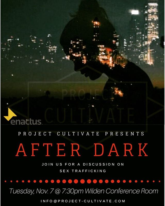 • AFTER DARK • discussion night! Come to the Wilden Conference Room tonight for snacks and a movie related to the sex trafficking industry.