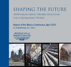 Shaping the Future: Networking Jesuit Higher Education for a Globalizing World (2010)