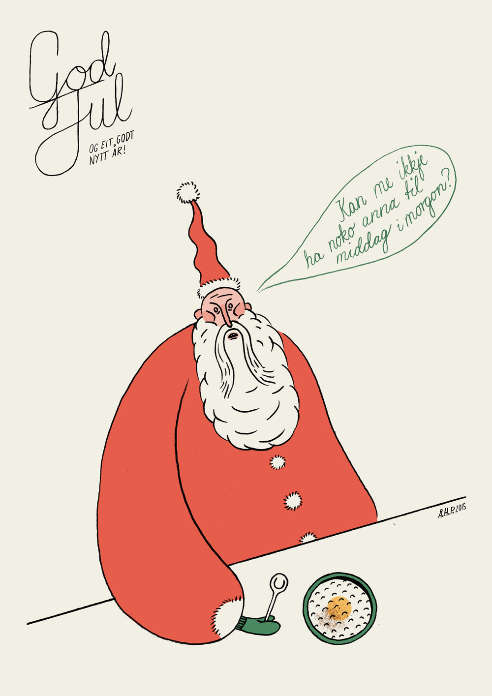 Illustration for christmas card sold at different christmas pop-up-shops in Bergen. Santa Clause also needs variation in his diet I guess. English translation: «Could we have something else for dinner tomorrow?» And of course: «Merry Christmas and a Happy New Year!». (November, 2015)