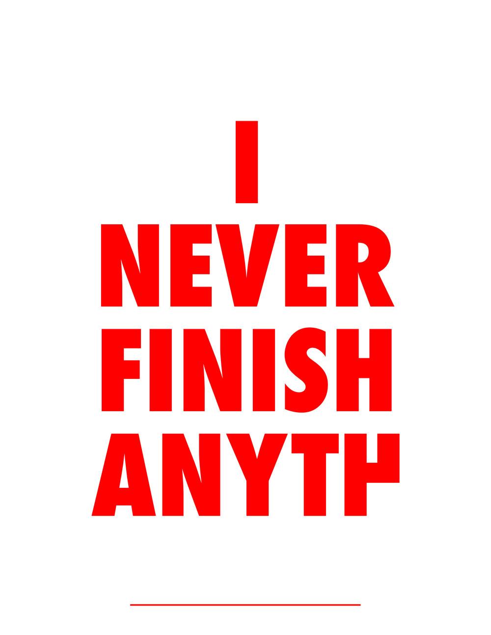 I never finish anything.jpg