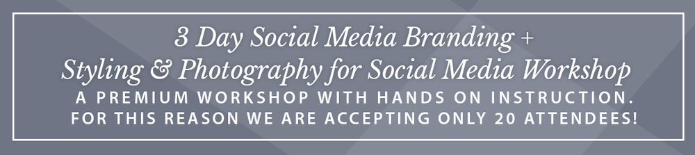 3 Day Social Media Branding + Styling & Photography for Social Media Workshop