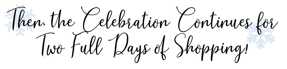 Then, the celebration continues for two full days of shopping