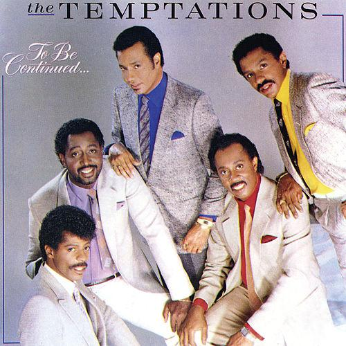 The Temptations To Be Continued Album with 2 top ten singles Certified RIAA Gold