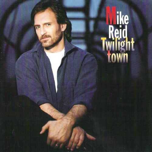 Mike Reid Twilight Town Acclaimed Album from noted Nashville songwriter