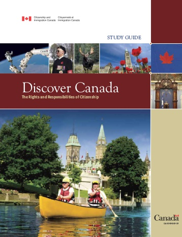 Discover Canada: The Rights and Responsibilities of Citizenship is used by newcomers to study for the  citizenship test . It also contains information about the  history of Canada ,  how our government works ,  symbols of Canada  and its regions.