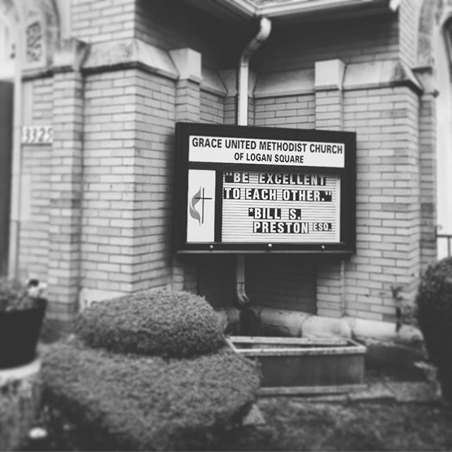 Words of wisdom.  #billandtedsexcellentadventure #billandted #inspirationalquotes #wordsofwisdom #wordstoliveby #middleouest #midwest #logansquare #newneighborhood #chicago #church