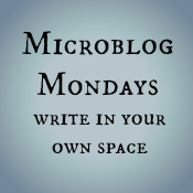 Don't know what #MicroblogMondays is? Check it out  here .