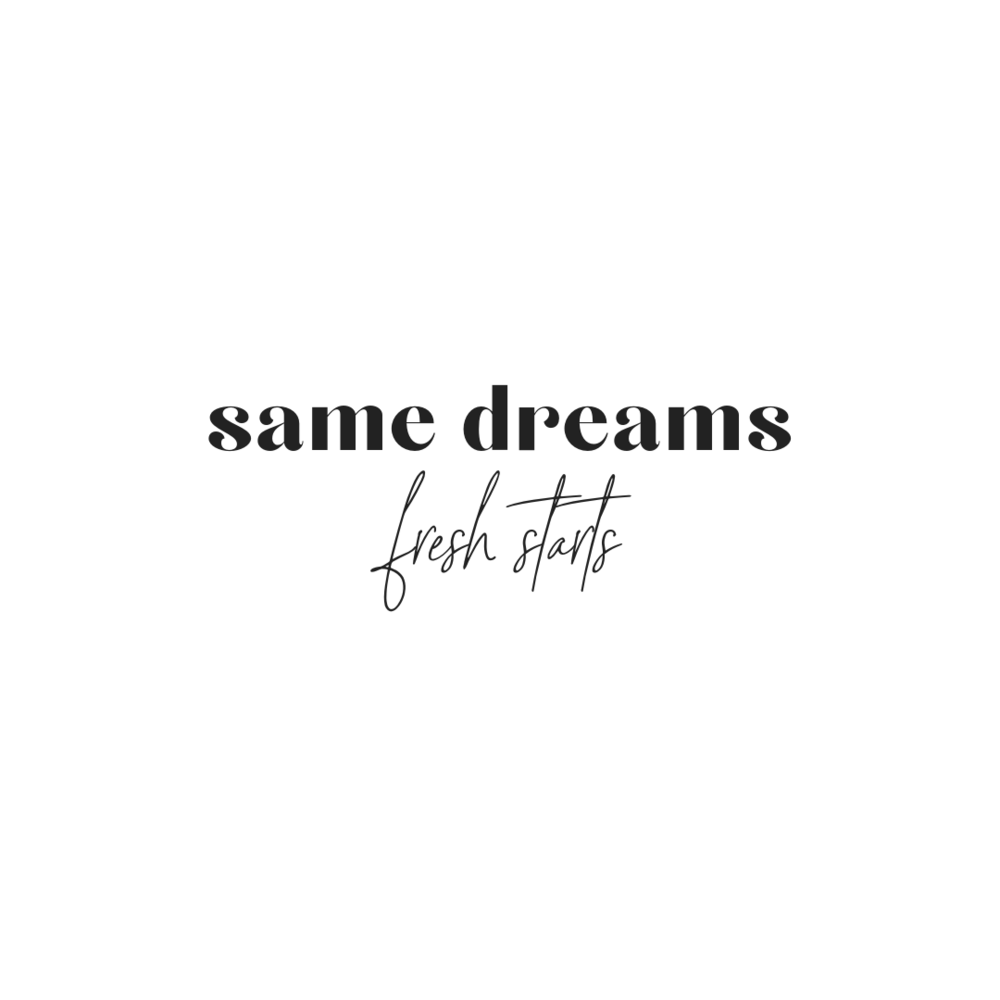 Same Dreams, Fresh Starts