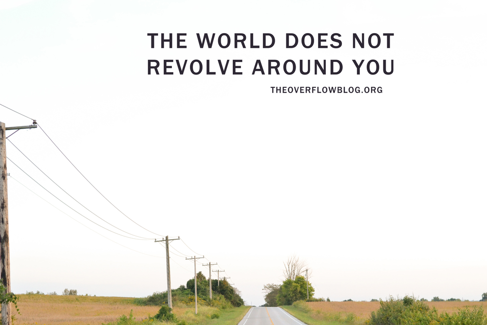 The World Does Not Revolve Around You