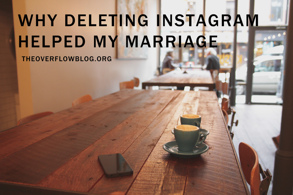 Why Deleting Instagram Helped my Marriage