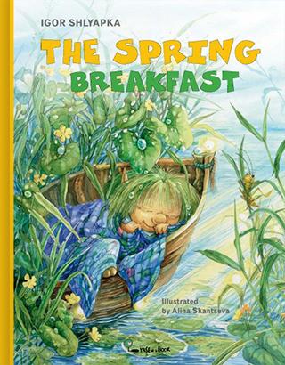 The Spring Breakfast by Igor Shlyapka, illustrated by Alina Skantseva