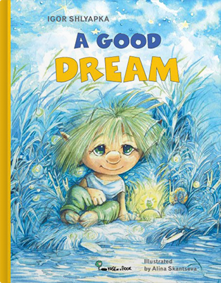 A Good Dream by Igor Shlyapka, illustrated by Alina Skantseva