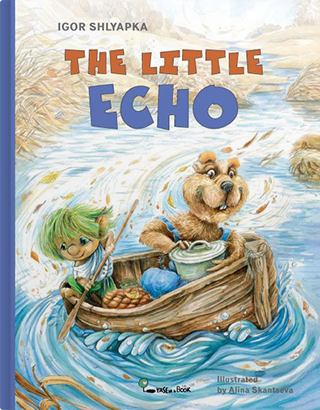 The Little Echo by Igor Shlyapka, illustrated by Alina Skantseva